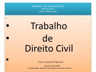 PROCESSUS  - FACULDADE DE DIREITO DIREITO CIVIL II    PROF . DANIEL FARIA