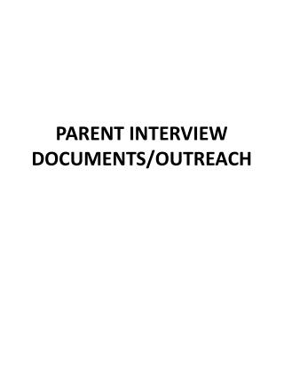 PARENT INTERVIEW DOCUMENTS/OUTREACH