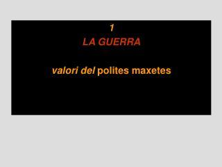 1 LA GUERRA valori del  polites maxetes