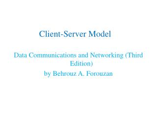 Client-Server Model   Data Communications and Networking Third Edition  by Behrouz A. Forouzan