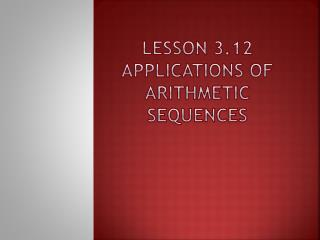 Lesson 3.12 Applications of Arithmetic Sequences