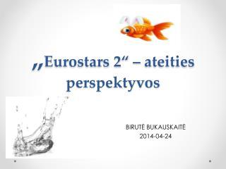 """"""" Eurostars 2"""" – ateities perspektyvos"""