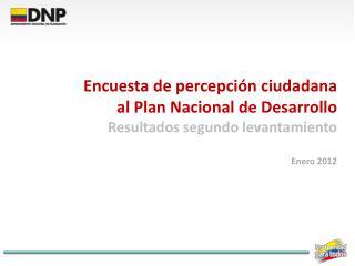 Encuesta de percepción ciudadana al Plan Nacional de Desarrollo Resultados segundo levantamiento