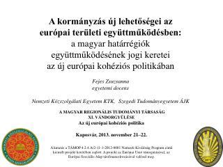 A MAGYAR REGIONÁLIS TUDOMÁNYI TÁRSASÁG  XI. VÁNDORGYŰLÉSE  Az új európai kohéziós politika