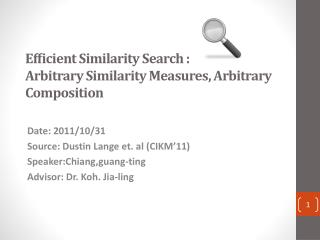 Efficient Similarity Search  : Arbitrary Similarity  Measures, Arbitrary Composition