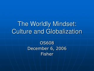 The Worldly Mindset: Culture and Globalization