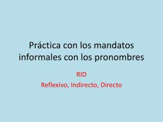 Práctica  con los  mandatos informales  con los  pronombres