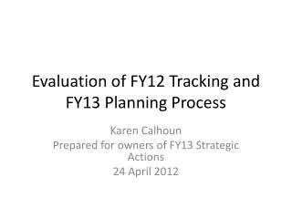 Evaluation  of FY12 Tracking and FY13  Planning Process
