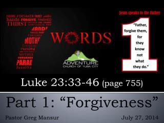 """Part 1: """"Forgiveness"""" Pastor Greg  M ansur                                    July 27, 2014"""
