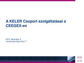 A KELER Csoport szolgáltatásai a  CEEGEX-en