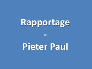 Rapportage  - Pieter Paul