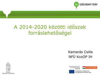 A 2014-2020 közötti időszak forráslehetőségei