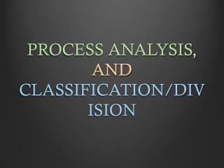 PROCESS ANALYSIS ,  AND  CLASSIFICATION/DIVISION