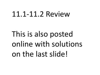 11.1-11.2 Review This is also posted online with solutions on the last slide!