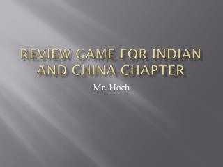Review Game for Indian and China Chapter