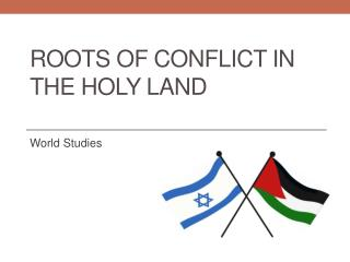 Roots of Conflict in the Holy Land