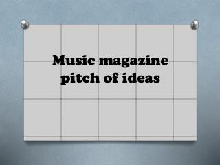 Music magazine pitch of ideas