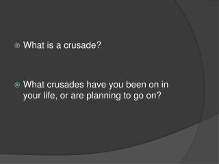 What is a crusade? What crusades have you been on in your life, or are planning to go on?