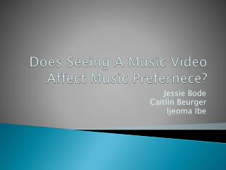 Does Seeing A Music Video Affect Music  Prefernece ?