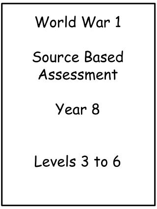 World War 1 Source Based Assessment Year 8 Levels 3 to  6