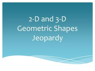 2-D and 3-D  Geometric Shapes  Jeopardy