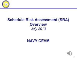 Schedule Risk Assessment (SRA ) Overview July 2013 NAVY CEVM
