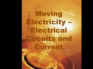 Moving Electricity – Electrical Circuits and Current