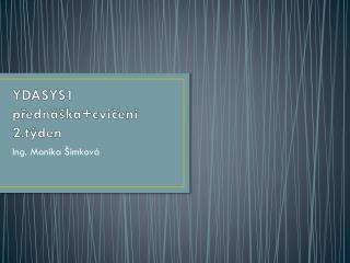 YDASYS1 přednáška+cvičení 2 .t ýden