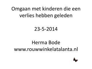 Omgaan met kinderen die een verlies hebben geleden 23-5-2014 Herma  Bode rouwwinkelatalanta.nl