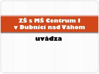 ZŠ s MŠ Centrum I  v Dubnici nad Váhom