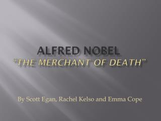 Alfred Nobel �The Merchant Of Death�
