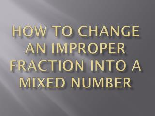 How to change an improper fraction into a mixed number