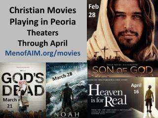 Christian Movies Playing  in  Peoria  Theaters Through April MenofAIM/movies