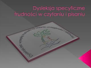Dysleksja specyficzne trudności w czytaniu i pisaniu