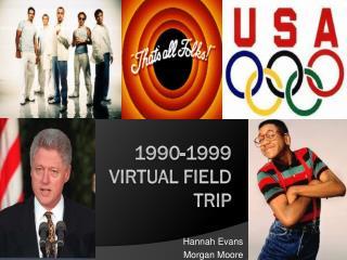 1990-1999 Virtual Field Trip
