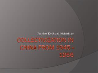 Collectivization in China from 1945 - 1956