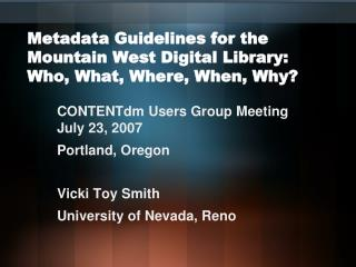 Metadata Guidelines for the Mountain West Digital Library: Who, What, Where, When, Why