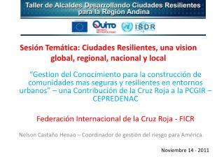 Sesión Temática : Ciudades Resilientes, una  vision  global, regional, nacional y local