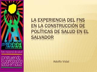 La experiencia del FNS en la construcción de políticas de salud en El Salvador