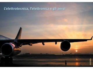 L'elettrotecnica, l'elettronica e gli aerei