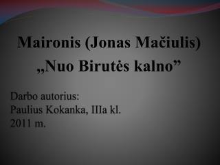 Darbo autorius: Paulius Kokanka, IIIa kl. 2011 m.