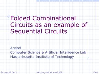 Folded Combinational Circuits as an example of Sequential Circuits Arvind