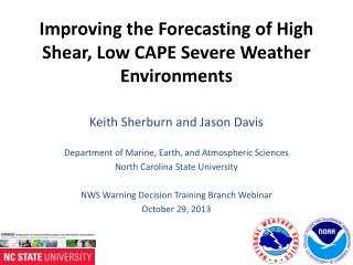 Improving the Forecasting of High Shear, Low CAPE Severe Weather Environments