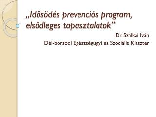 """""""Idősödés prevenciós program, elsődleges tapasztalatok"""""""