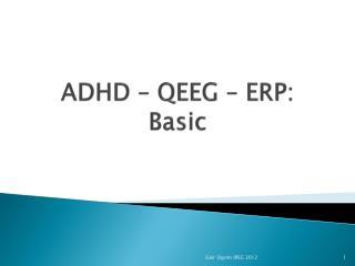 ADHD � QEEG � ERP: Basic