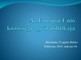 Az Európai  Unió k özösségi agrárpolitikája