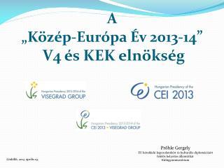 """A  """" Közép-Európa Év 2013-14 """"   V4 és KEK elnökség"""
