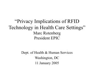 Privacy Implications of RFID Technology in Health Care Settings  Marc Rotenberg President EPIC