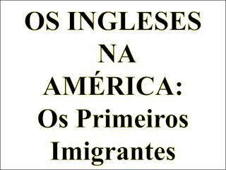 OS INGLESES  NA  AMÉRICA: Os Primeiros Imigrantes