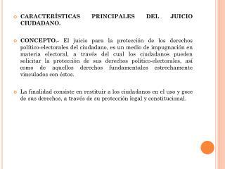 CARACTERÍSTICAS PRINCIPALES DEL JUICIO CIUDADANO.